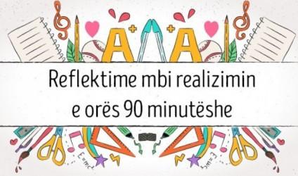 Reflektime mbi realizimin e orës 90 minutëshe