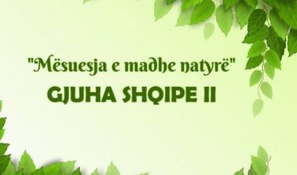 """""""Mësuesja e madhe natyrë"""", gjuha shqipe II"""