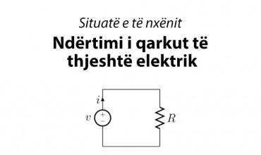 """Situatë e të nxënit """"Ndërtimi i qarkut të thjeshtë elektrik"""""""