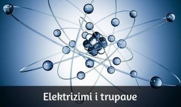 Elektrizimi i trupave dhe shpjegimi i llojeve të elektrizimit
