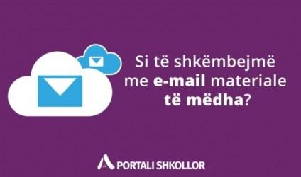 Si të shkëmbejmë me e-mail materiale të mëdha?